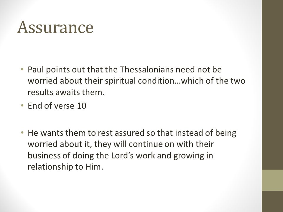 Assurance Paul points out that the Thessalonians need not be worried about their spiritual condition…which of the two results awaits them.