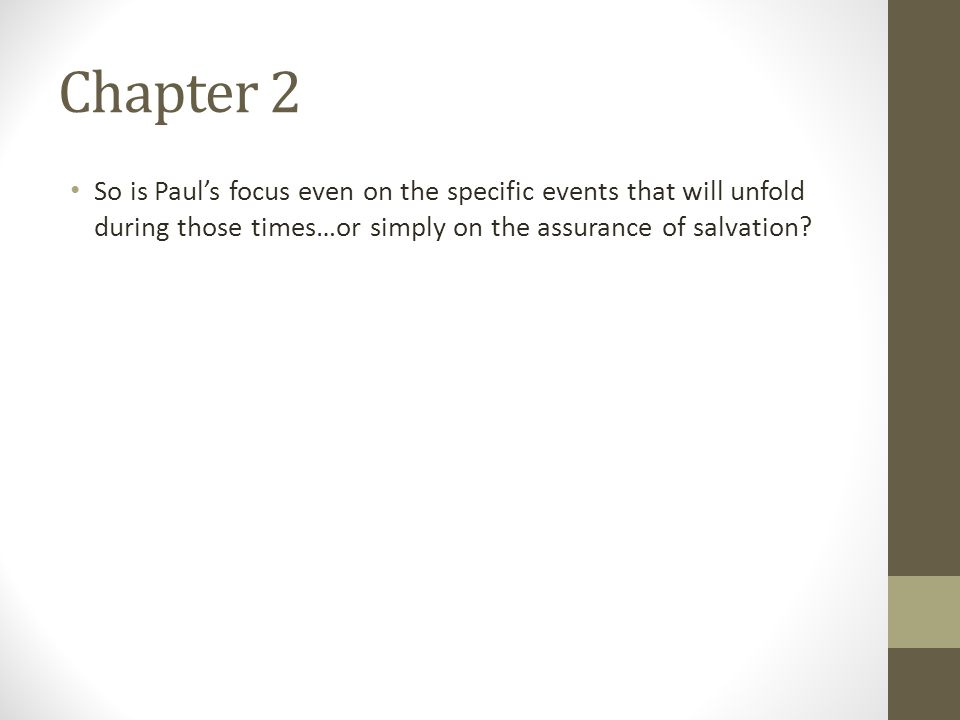 Chapter 2 So is Paul's focus even on the specific events that will unfold during those times…or simply on the assurance of salvation?