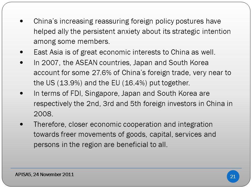 APISA5, 24 November 2011 China's increasing reassuring foreign policy postures have helped ally the persistent anxiety about its strategic intention among some members.