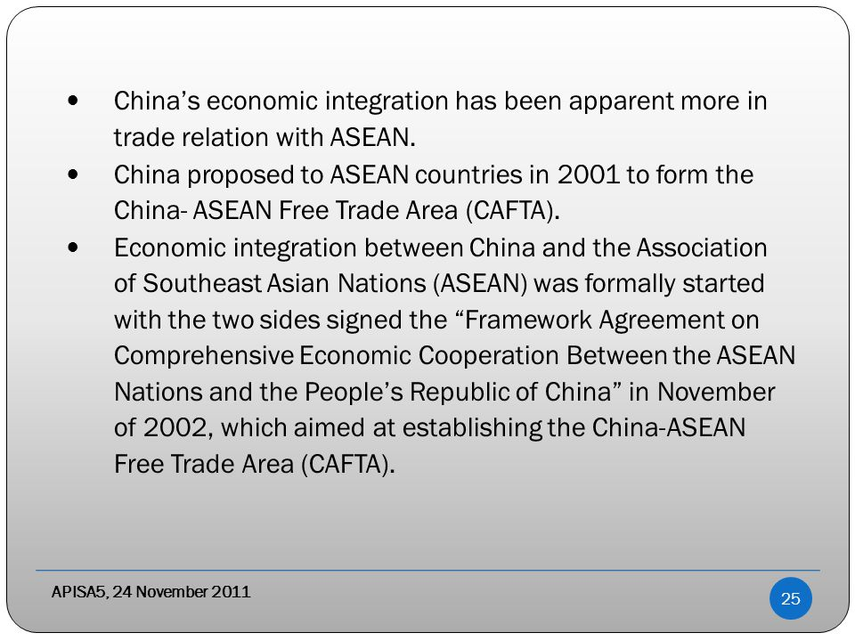 APISA5, 24 November 2011 China's economic integration has been apparent more in trade relation with ASEAN.