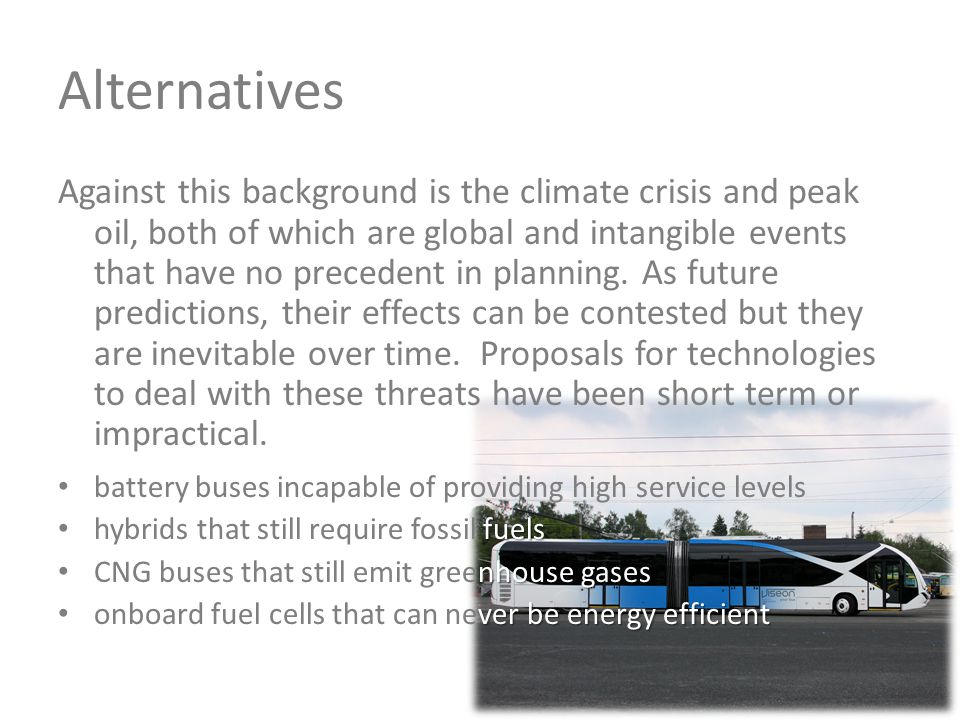 Alternatives Against this background is the climate crisis and peak oil, both of which are global and intangible events that have no precedent in plan