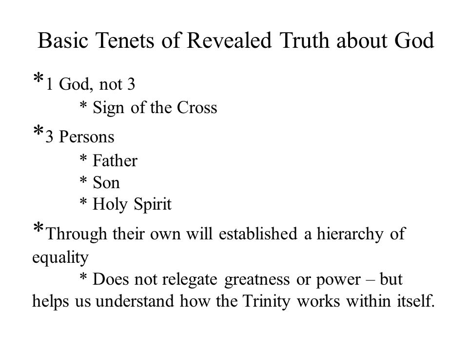 Basic Tenets of Revealed Truth about God * 1 God, not 3 * Sign of the Cross * 3 Persons * Father * Son * Holy Spirit * Through their own will establis