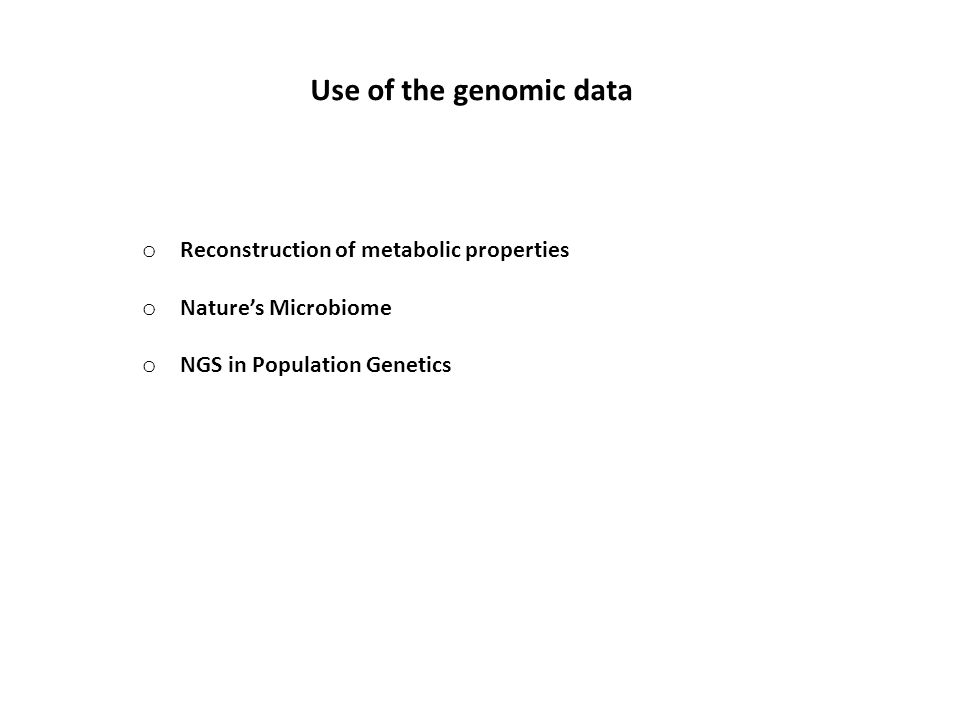 Use of the genomic data o Reconstruction of metabolic properties o Nature's Microbiome o NGS in Population Genetics