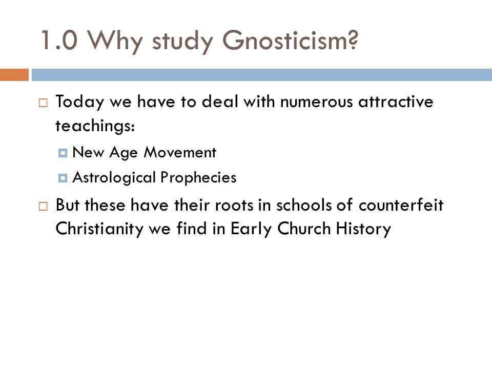 1.0 Why study Gnosticism.