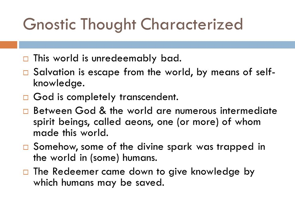 Gnostic Thought Characterized  This world is unredeemably bad.