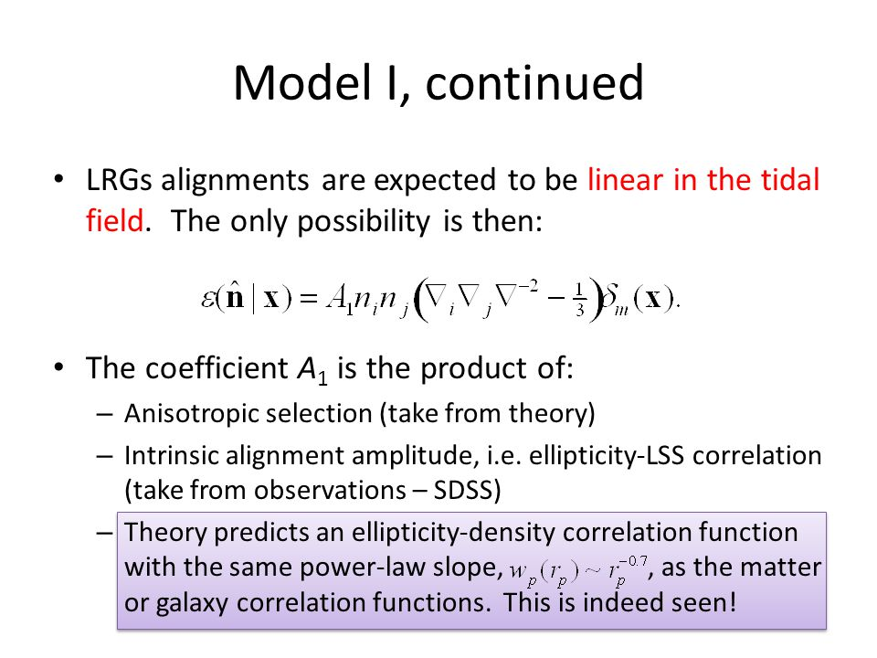 Model I, continued LRGs alignments are expected to be linear in the tidal field.