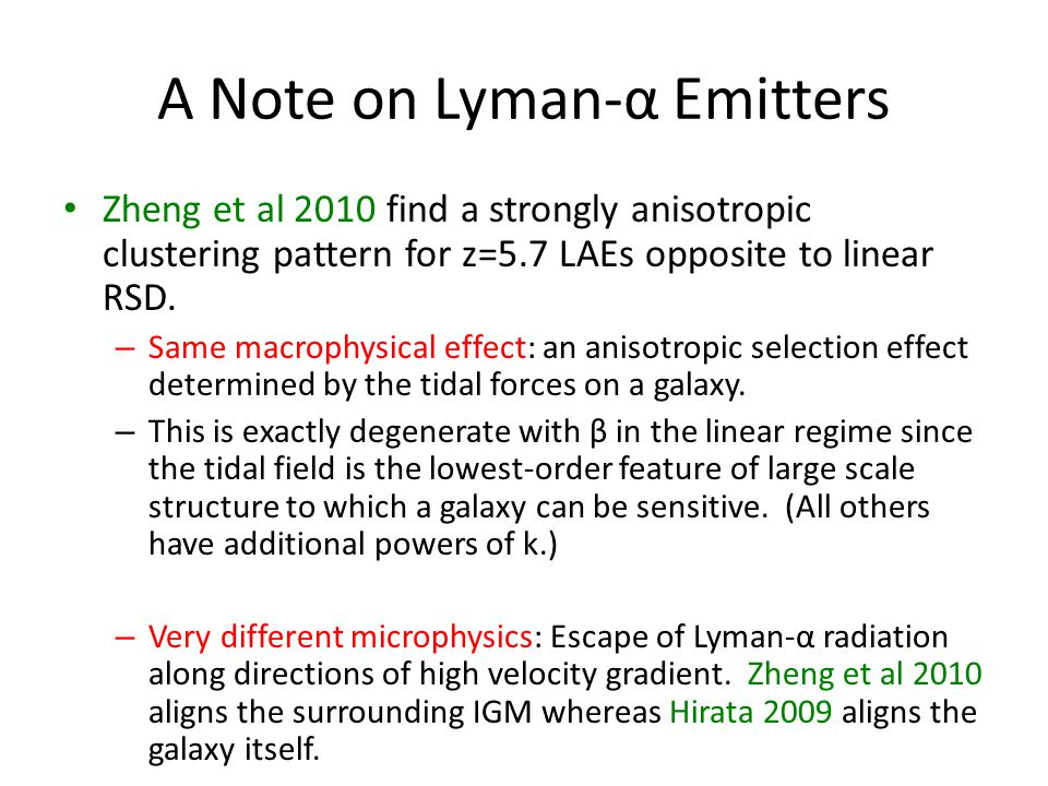 A Note on Lyman-α Emitters Zheng et al 2010 find a strongly anisotropic clustering pattern for z=5.7 LAEs opposite to linear RSD.