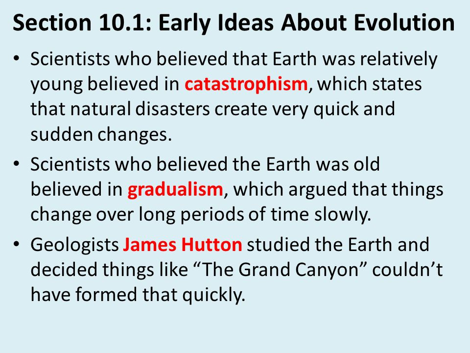 Section 10.1: Early Ideas About Evolution One of the leading proponents of Earth being old was economist Charles Lyell.