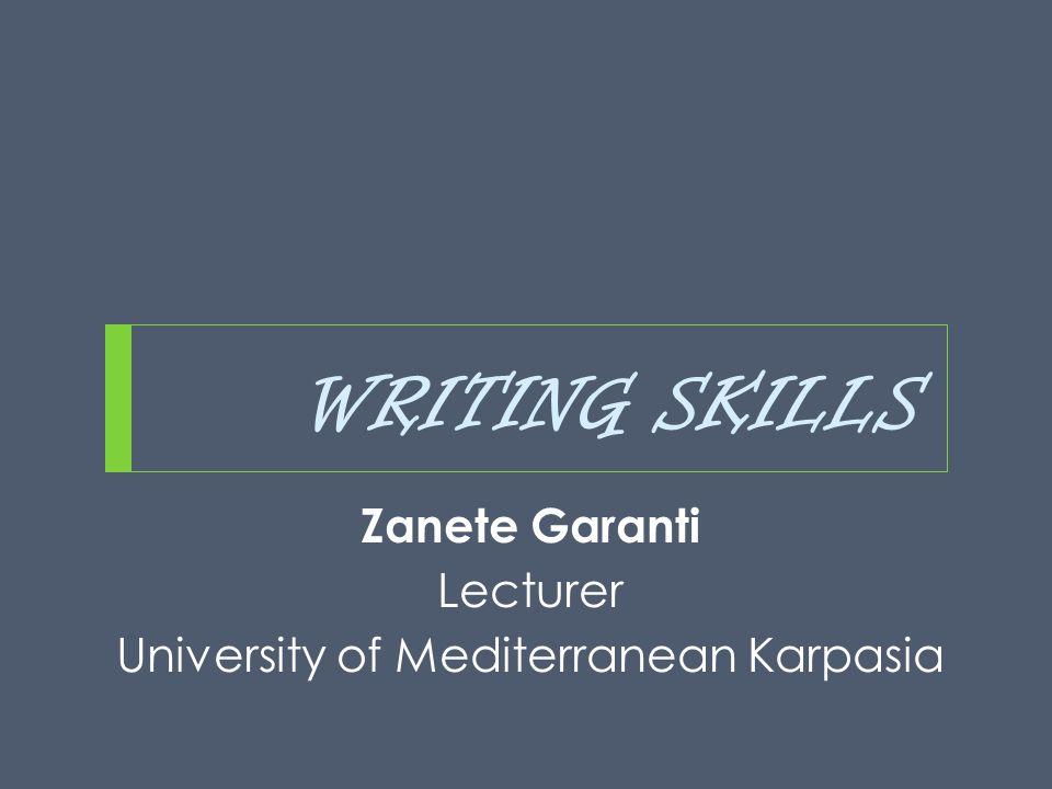 WRITING SKILLS Zanete Garanti Lecturer University of Mediterranean Karpasia
