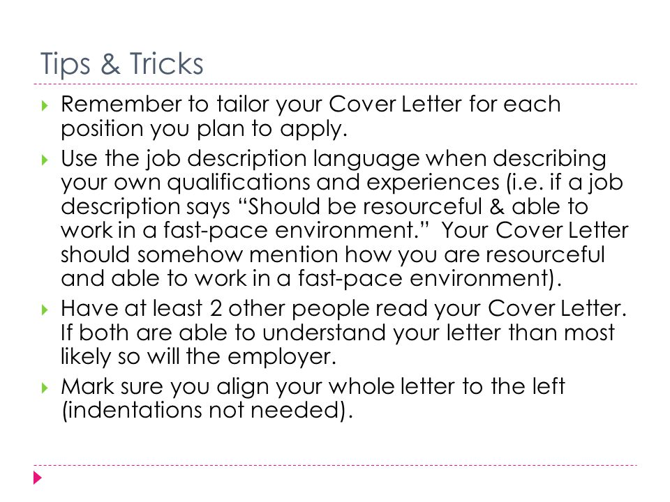 Tips & Tricks  Remember to tailor your Cover Letter for each position you plan to apply.