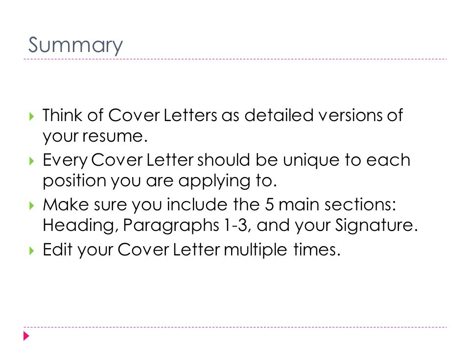 Summary  Think of Cover Letters as detailed versions of your resume.
