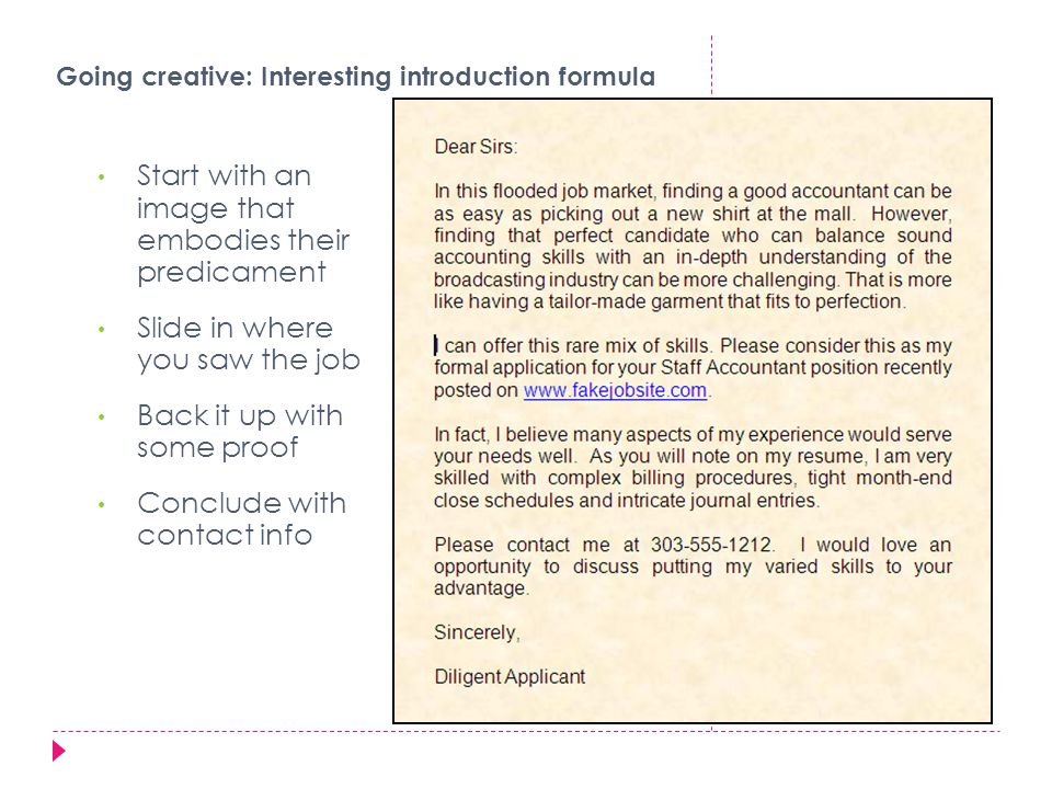 Going creative: Interesting introduction formula Start with an image that embodies their predicament Slide in where you saw the job Back it up with some proof Conclude with contact info