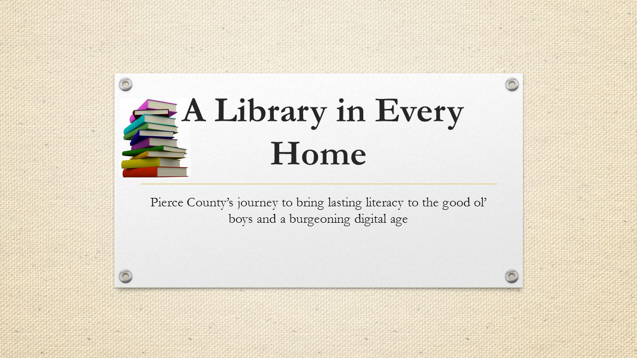 A Library in Every Home Pierce County's journey to bring lasting literacy to the good ol' boys and a burgeoning digital age