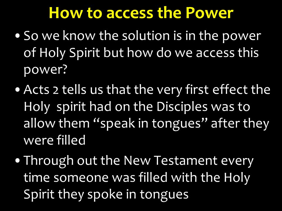 How to access the Power So we know the solution is in the power of Holy Spirit but how do we access this power.