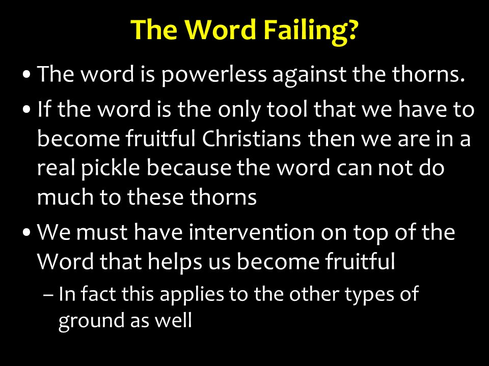 The Word Failing. The word is powerless against the thorns.
