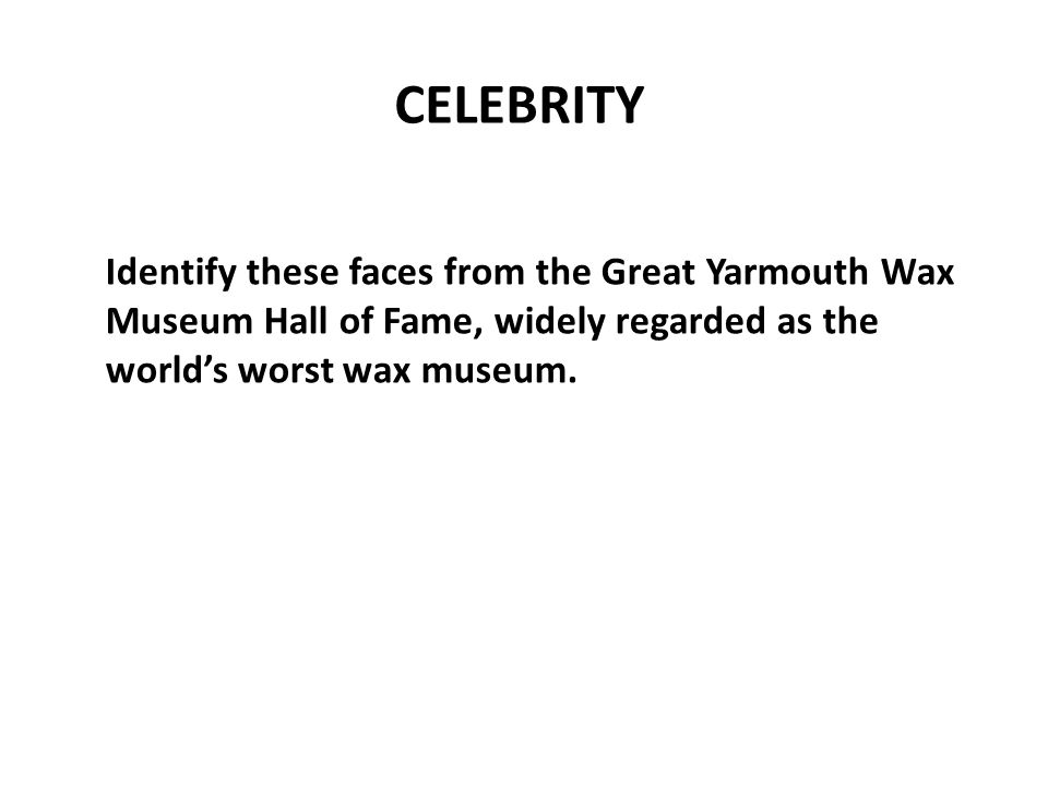Identify these faces from the Great Yarmouth Wax Museum Hall of Fame, widely regarded as the world's worst wax museum.