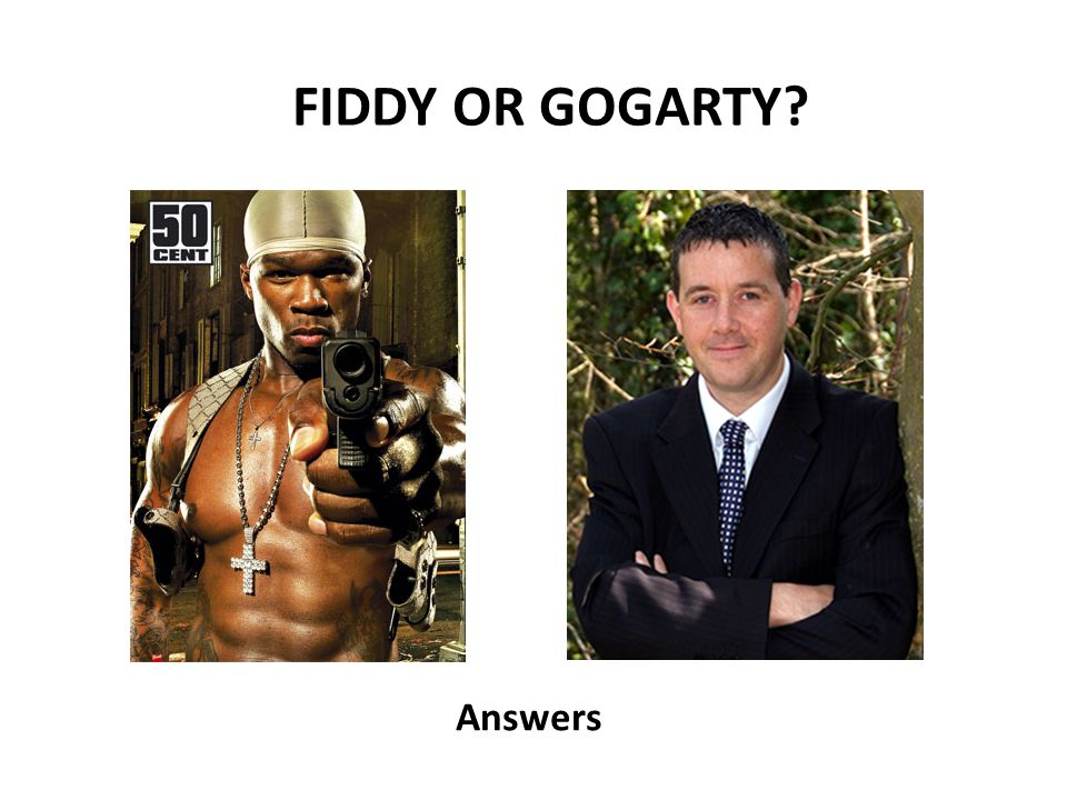 Answers FIDDY OR GOGARTY