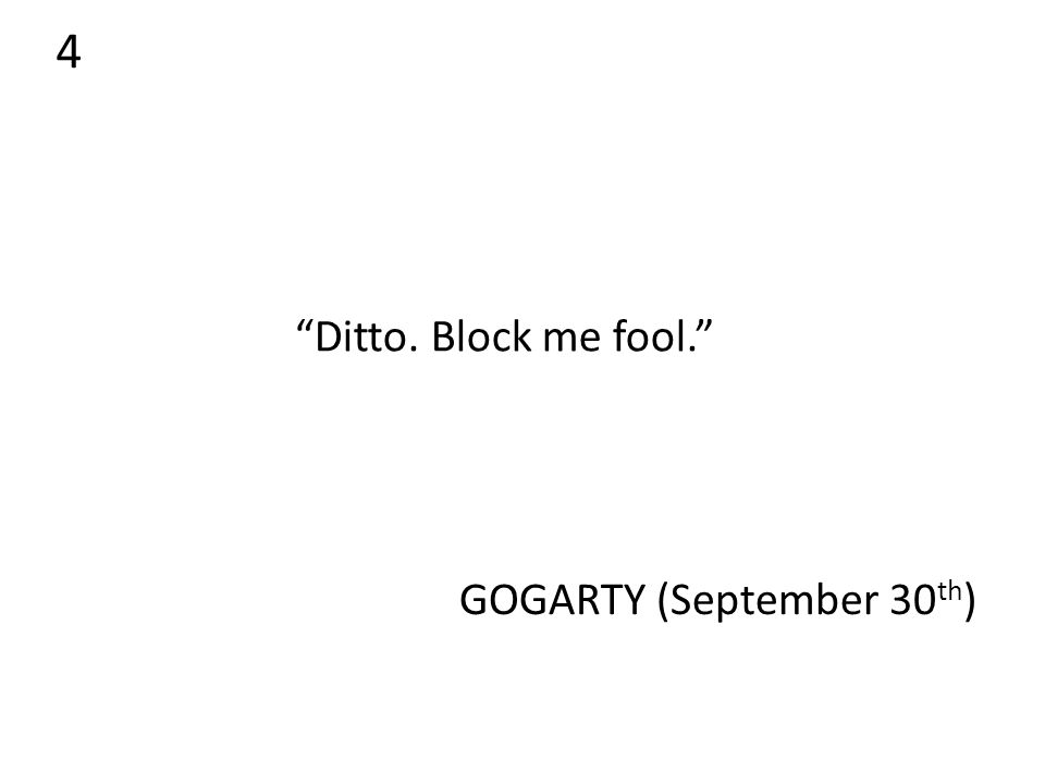 4 Ditto. Block me fool. GOGARTY (September 30 th )