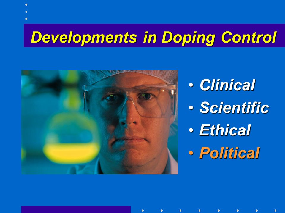 Developments in Doping Control ClinicalClinical ScientificScientific EthicalEthical PoliticalPolitical