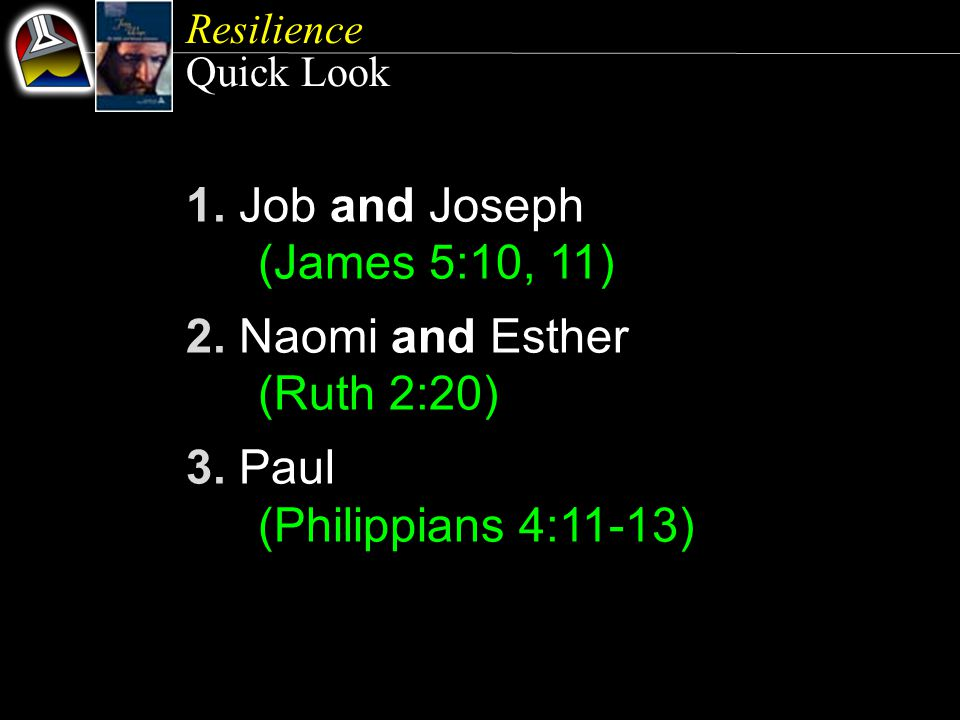Resilience Quick Look 1. Job and Joseph (James 5:10, 11) 2.
