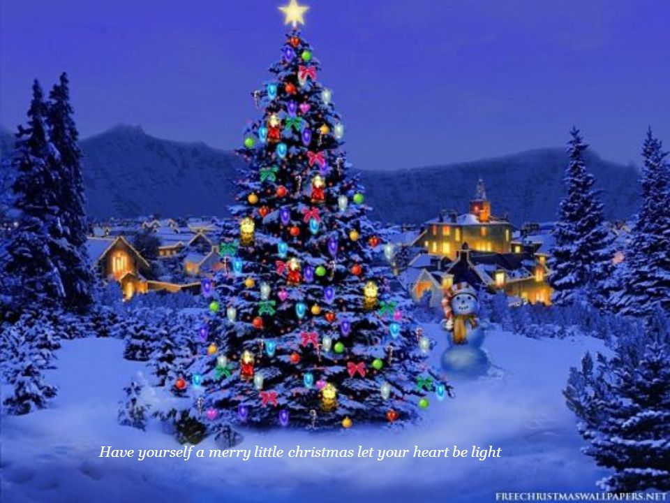 Have yourself a merry little christmas let your heart be light