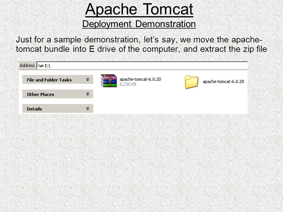 Just for a sample demonstration, let's say, we move the apache- tomcat bundle into E drive of the computer, and extract the zip file Apache Tomcat Dep