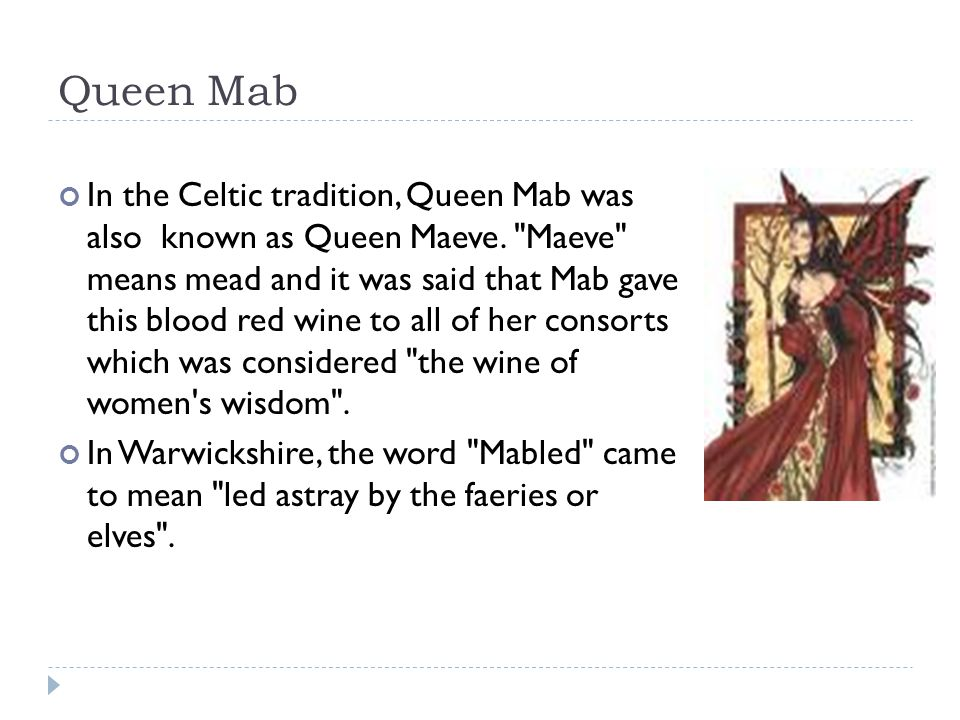 Queen Mab In the Celtic tradition, Queen Mab was also known as Queen Maeve.