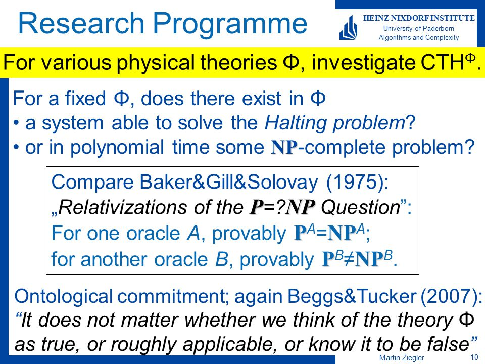 Martin Ziegler 10 HEINZ NIXDORF INSTITUTE University of Paderborn Algorithms and Complexity Research Programme Ontological commitment; again Beggs&Tuc