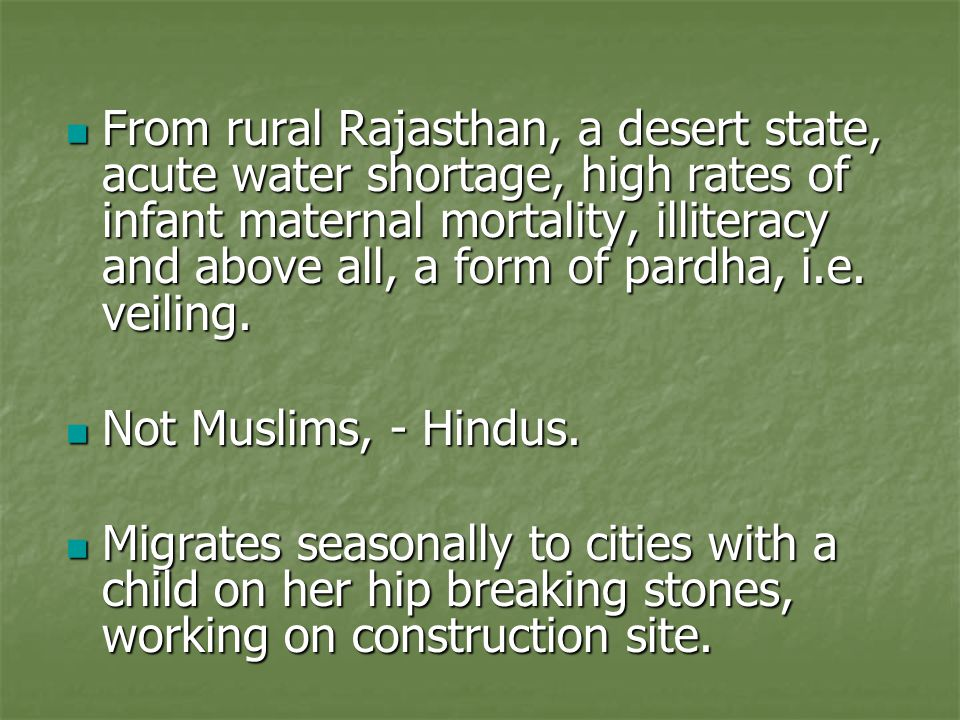 From rural Rajasthan, a desert state, acute water shortage, high rates of infant maternal mortality, illiteracy and above all, a form of pardha, i.e.