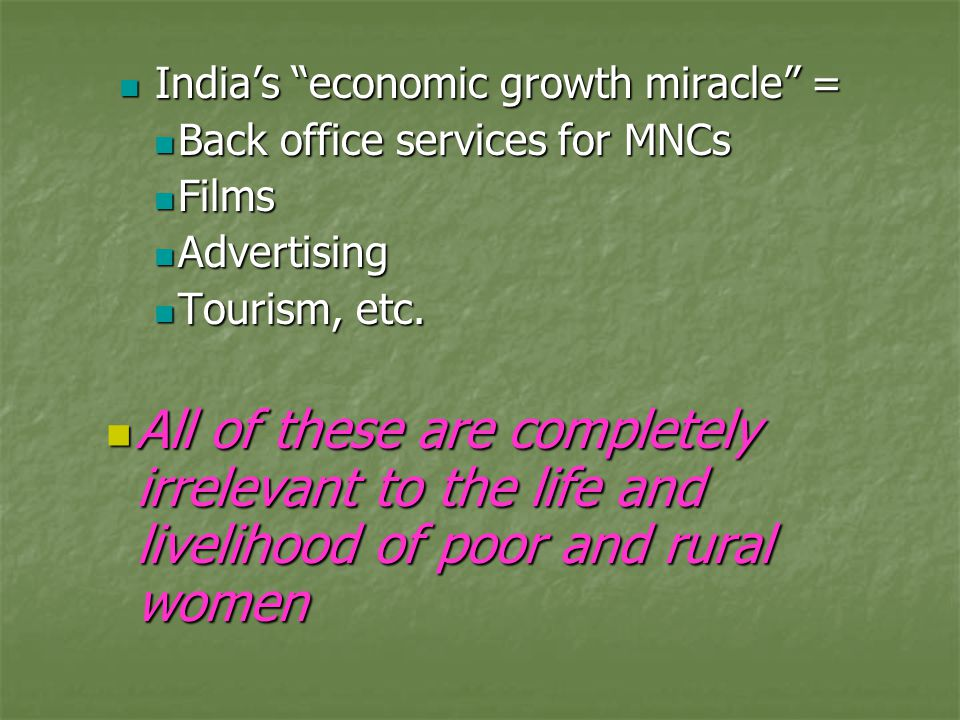 India's economic growth miracle = India's economic growth miracle = Back office services for MNCs Back office services for MNCs Films Films Advertising Advertising Tourism, etc.