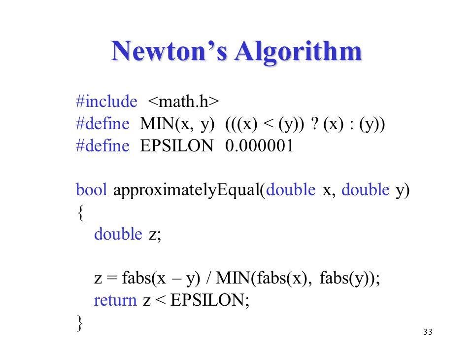 33 Newton's Algorithm #include #define MIN(x, y) (((x) < (y)) ? (x) : (y)) #define EPSILON 0.000001 bool approximatelyEqual(double x, double y) { doub
