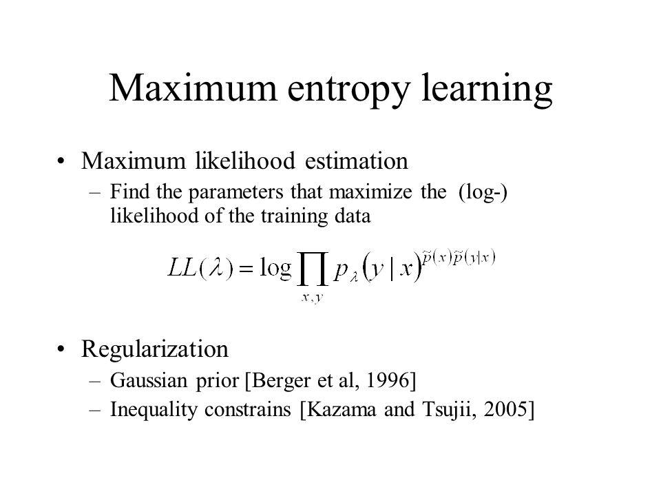 Maximum entropy learning Maximum likelihood estimation –Find the parameters that maximize the (log-) likelihood of the training data Regularization –G