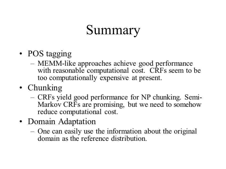 Summary POS tagging –MEMM-like approaches achieve good performance with reasonable computational cost.