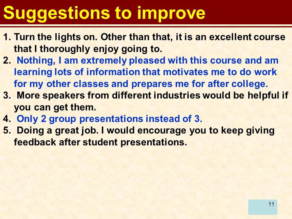 12 Suggestions to improve 6.Have more in depth lecture material on the topics discussed.