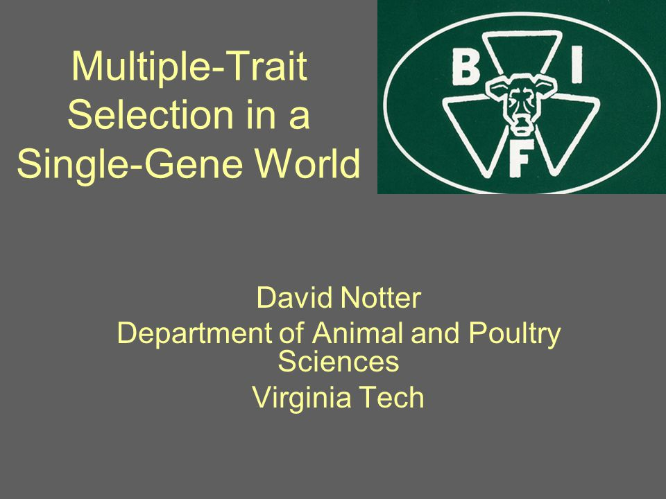 Multiple-Trait Selection in a Single-Gene World David Notter Department of Animal and Poultry Sciences Virginia Tech