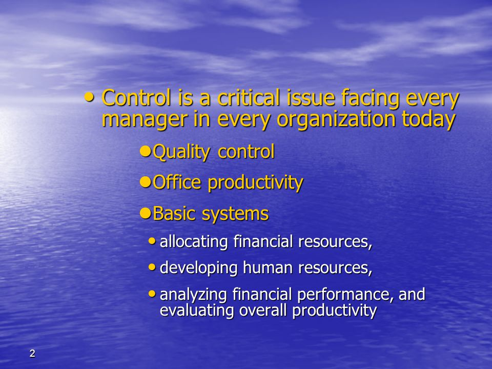 2 Control is a critical issue facing every manager in every organization today Control is a critical issue facing every manager in every organization