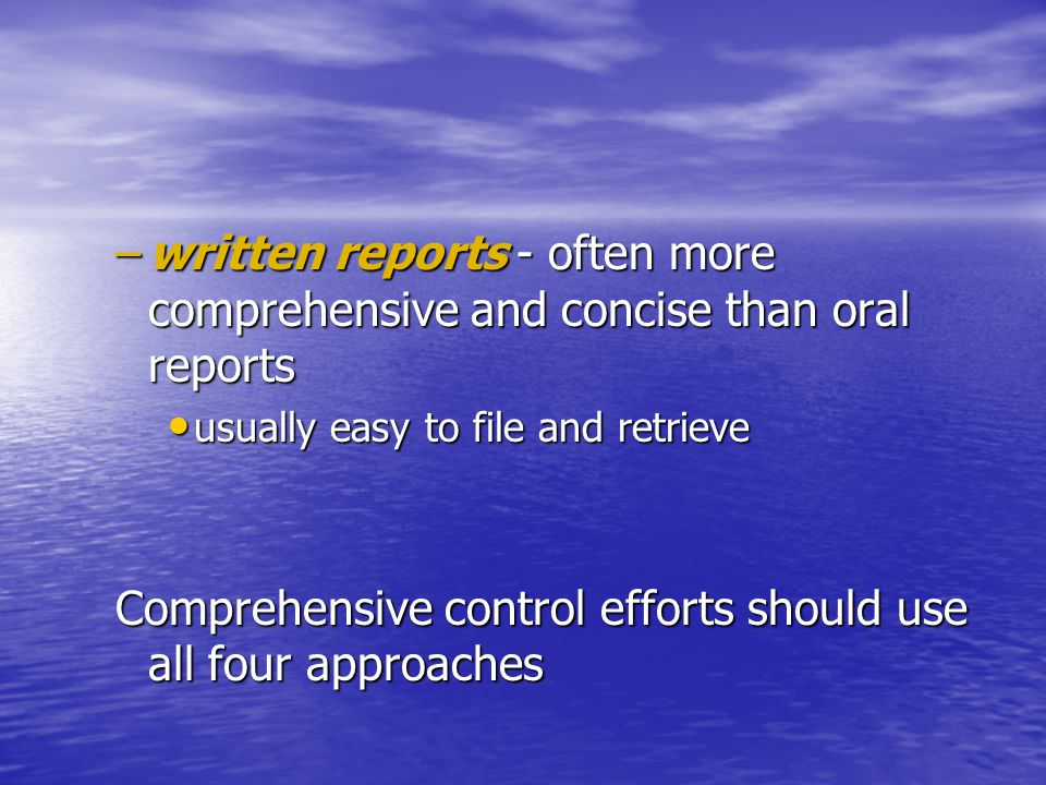 –written reports - often more comprehensive and concise than oral reports usually easy to file and retrieve usually easy to file and retrieve Comprehe