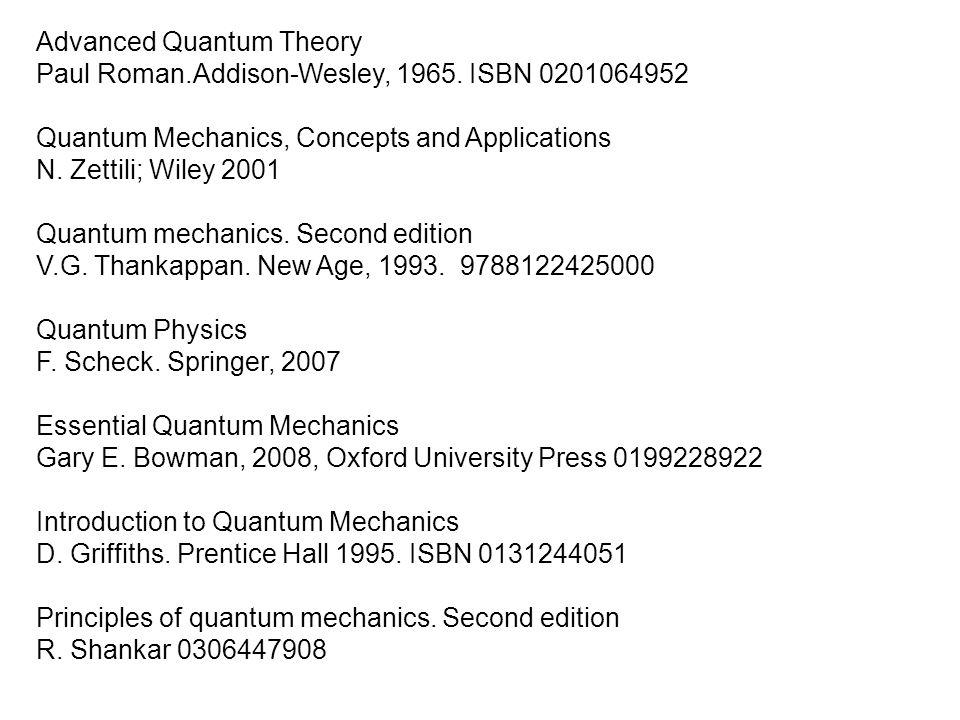 Advanced Quantum Theory Paul Roman.Addison-Wesley, 1965. ISBN 0201064952 Quantum Mechanics, Concepts and Applications N. Zettili; Wiley 2001 Quantum m
