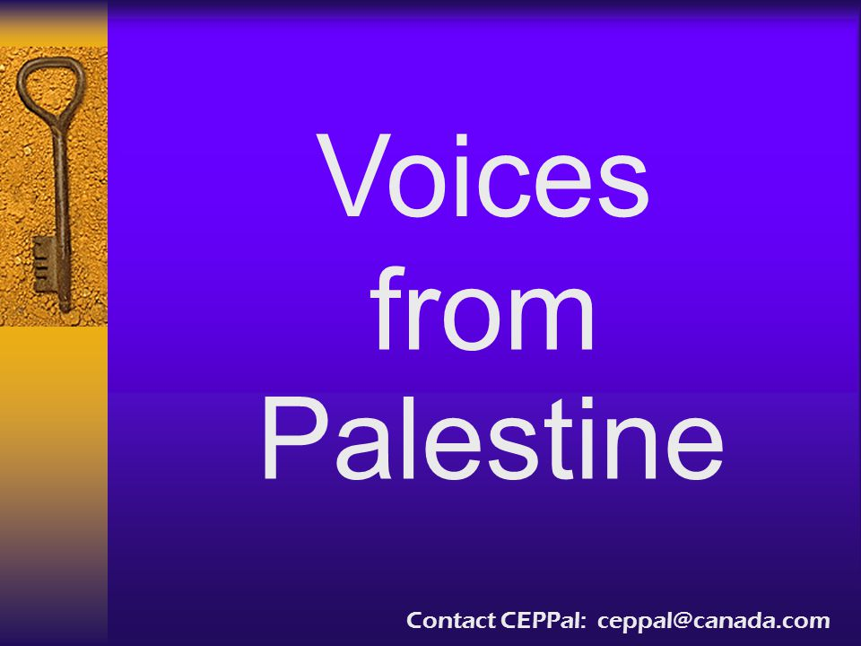 Voices from Palestine Contact CEPPal: ceppal@canada.com