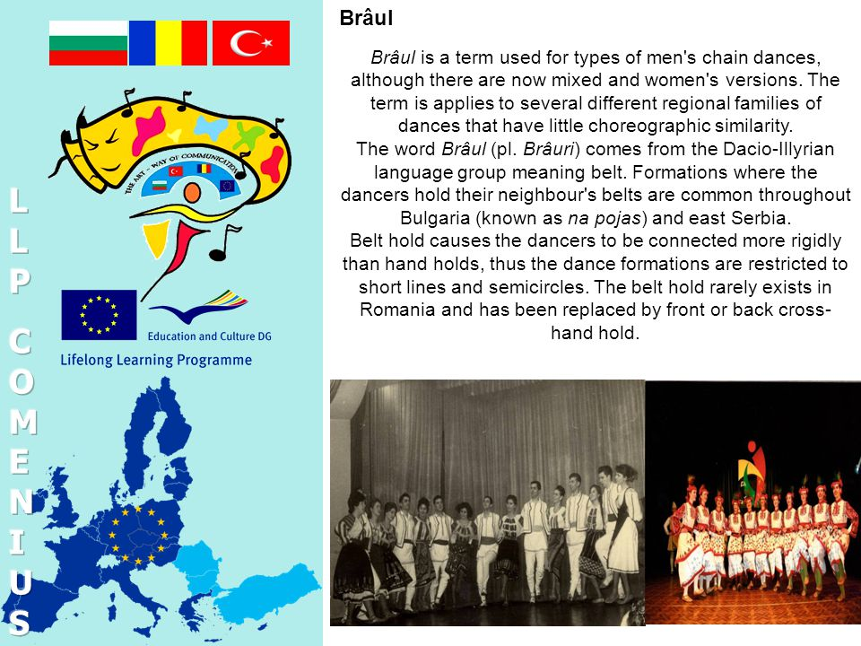 Brâul Brâul is a term used for types of men s chain dances, although there are now mixed and women s versions.