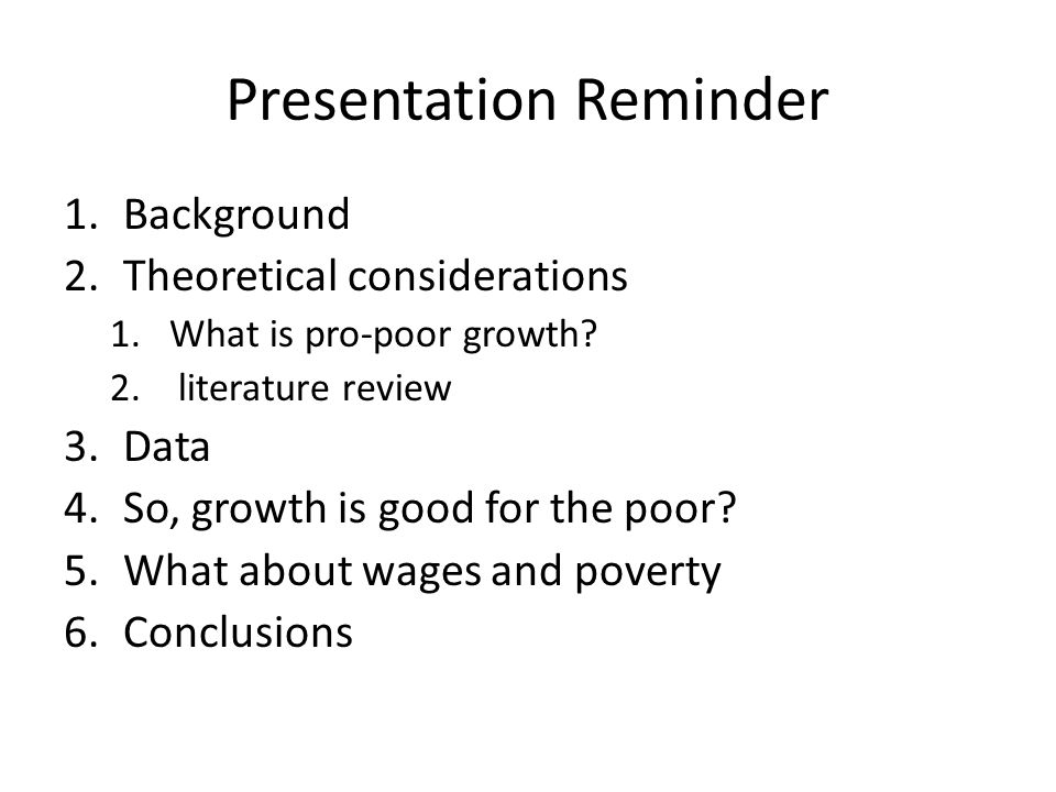 Presentation Reminder 1.Background 2.Theoretical considerations 1.What is pro-poor growth.