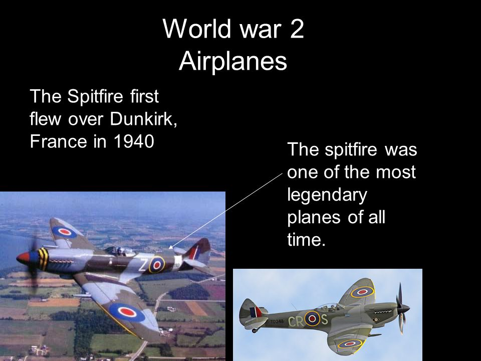 World war 2 Airplanes The spitfire was one of the most legendary planes of all time.