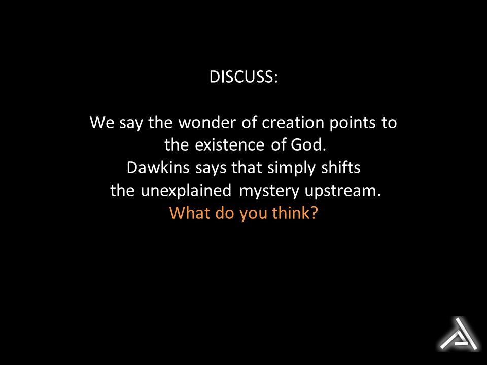 DISCUSS: We say the wonder of creation points to the existence of God.
