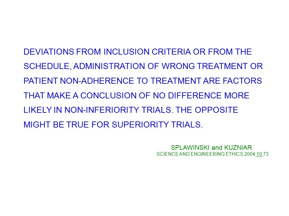DEVIATIONS FROM INCLUSION CRITERIA OR FROM THE SCHEDULE, ADMINISTRATION OF WRONG TREATMENT OR PATIENT NON-ADHERENCE TO TREATMENT ARE FACTORS THAT MAKE A CONCLUSION OF NO DIFFERENCE MORE LIKELY IN NON-INFERIORITY TRIALS.