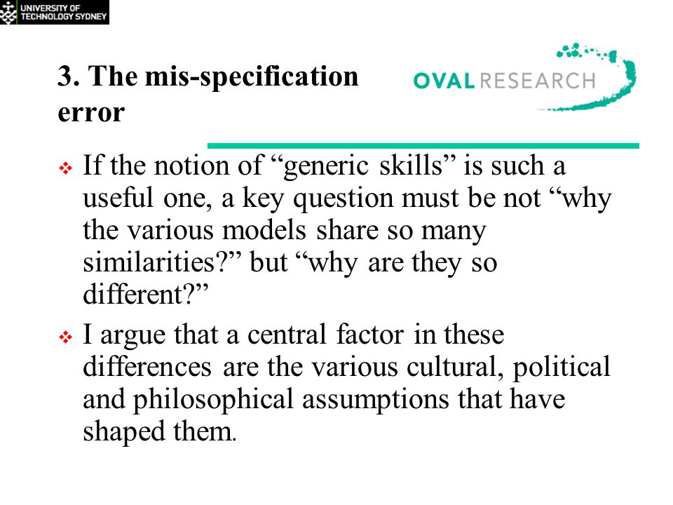 "3. The mis-specification error  If the notion of ""generic skills"" is such a useful one, a key question must be not ""why the various models share so m"