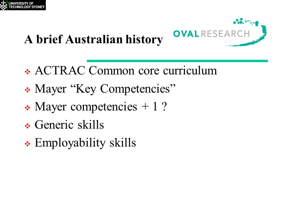 "A brief Australian history  ACTRAC Common core curriculum  Mayer ""Key Competencies""  Mayer competencies + 1 ?  Generic skills  Employability skil"