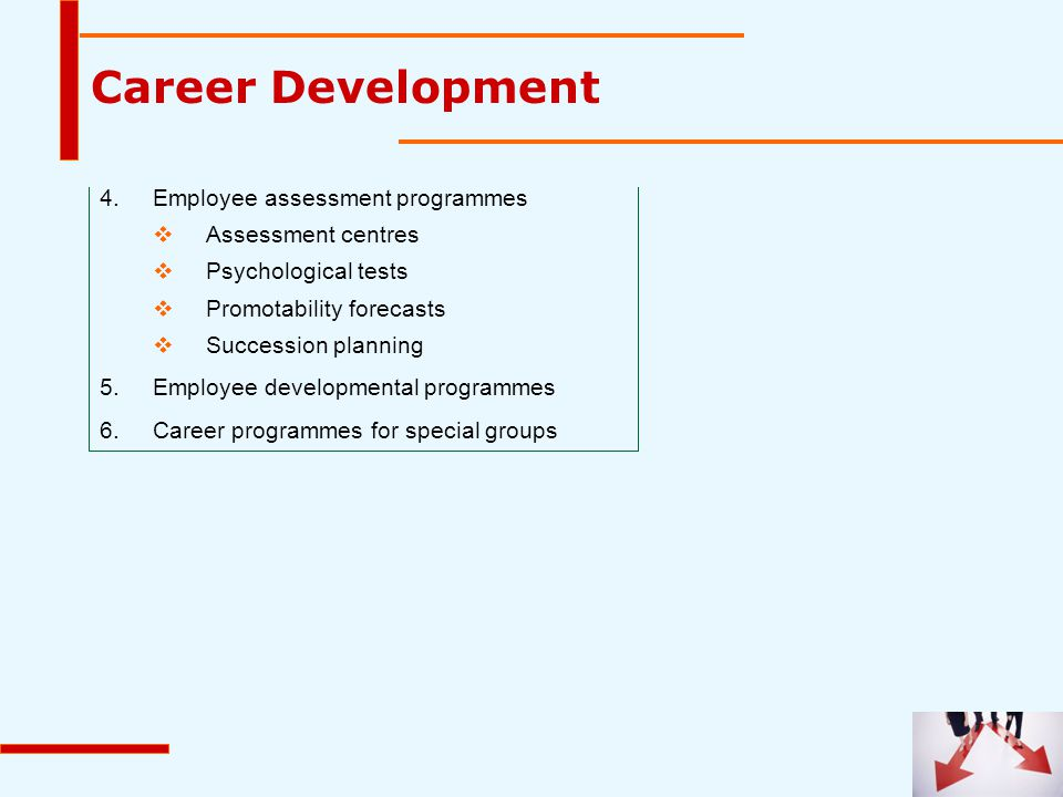 4.Employee assessment programmes  Assessment centres  Psychological tests  Promotability forecasts  Succession planning 5.Employee developmental p