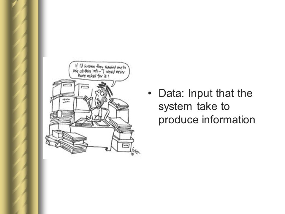 Data: Input that the system take to produce information