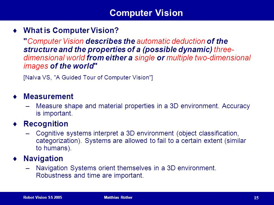 Robot Vision SS 2005 Matthias Rüther 15 Computer Vision  What is Computer Vision.