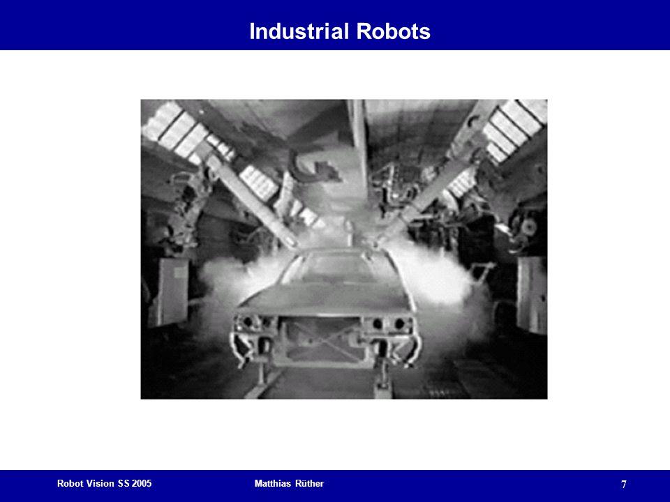 Robot Vision SS 2005 Matthias Rüther 7 Industrial Robots